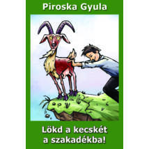Piroska Gyula: Lökd a kecskét a szakadékba!