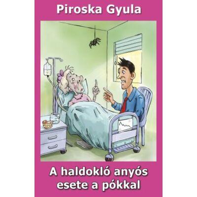 Piroska Gyula: A haldokló anyós esete a pókkal